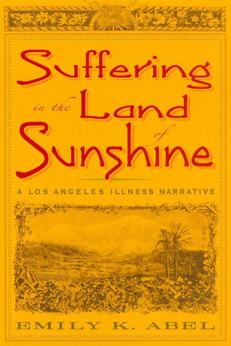 9780813539003: Suffering in the Land of Sunshine: A Los Angeles Illness Narrative (Critical Issues in Health and Medicine)