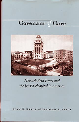 Covenant of Care: Newark Beth Israel and: Alan Kraut, Prof.