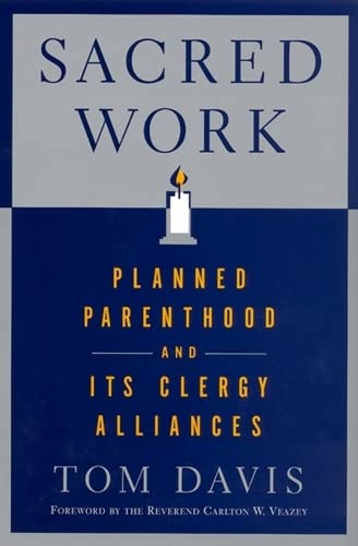 Sacred Work: Planned Parenthood and Its Clergy Alliances: Davis, Tom