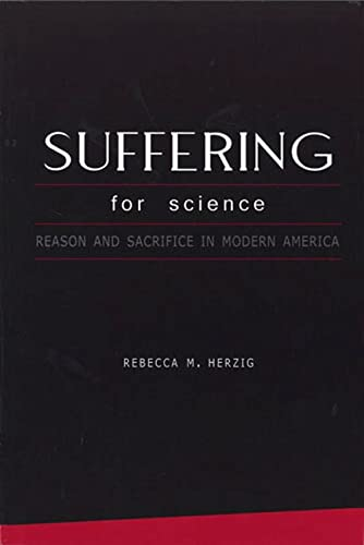 Suffering for Science: Reason and Sacrifice in Modern America (Paperback): Rebecca M. Herzig