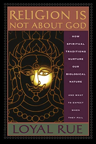 9780813539553: Religion is Not about God: How Spiritual Traditions Nurture our Biological Nature and What to Expect When They Fail