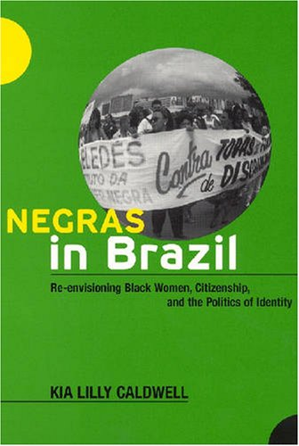 9780813539560: Negras in Brazil: Re-envisioning Black Women, Citizenship, and the Politics of Identity