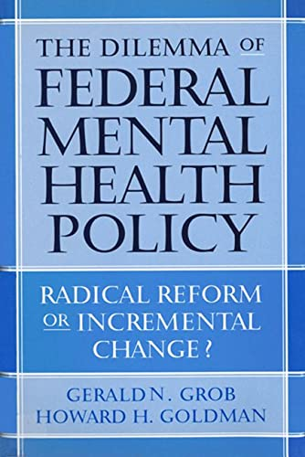 9780813539584: The Dilemma of Federal Mental Health Policy: Radical Reform or Incremental Change? (Critical Issues in Health and Medicine)
