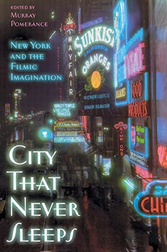 City That Never Sleeps: New York and the Filmic Imagination (Paperback): Murray Pomerance