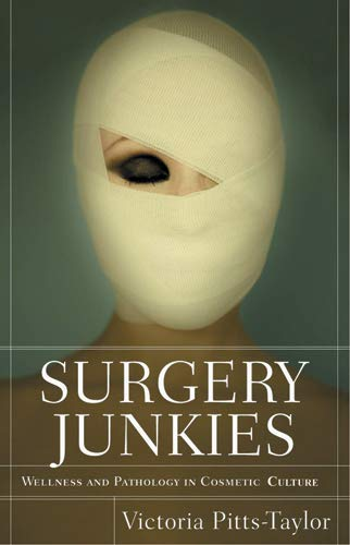 9780813540474: Surgery Junkies: Wellness and Pathology in Cosmetic Culture