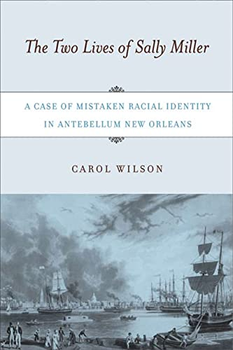 9780813540580: The Two Lives of Sally Miller: A Case of Mistaken Racial Identity in Antebellum New Orleans