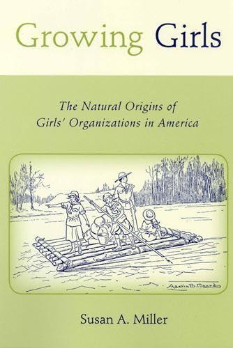 9780813540641: Growing Girls: The Natural Origins of Girls' Organizations in America (Rutgers Series in Childhood Studies)