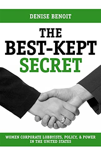 The Best-Kept Secret: Women Corporate Lobbyists, Policy, and Power in the United States (Paperback)...