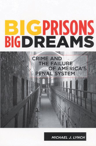 Big Prisons, Big Dreams: Crime and the Failure of America s Penal System (Hardback): Dr. Michael J....
