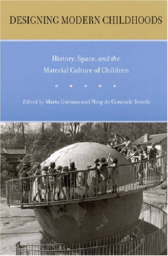 9780813541952: Designing Modern Childhoods: History, Space, and the Material Culture of Children (Rutgers Series in Childhood Studies)