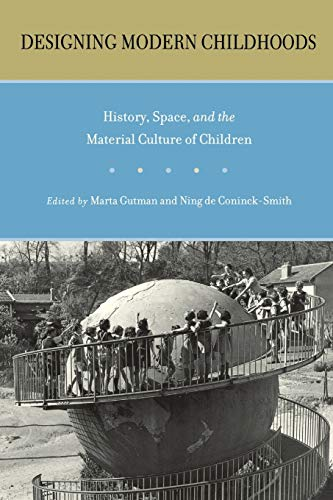 9780813541969: Designing Modern Childhoods: History, Space, and the Material Culture of Children (Rutgers Series in Childhood Studies)