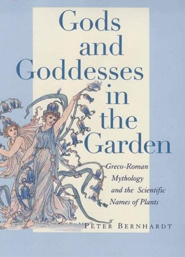 9780813542669: Gods and Goddesses in the Garden: Greco-Roman Mythology and the Scientific Names of Plants