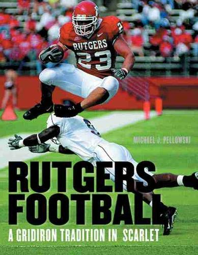 Rutgers Football: A Gridiron Tradition in Scarlet (Hardcover): Michael J. Pellowski