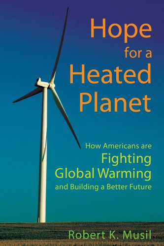Hope for a Heated Planet: How Americans Are Fighting Global Warming and Building a Better Future: ...