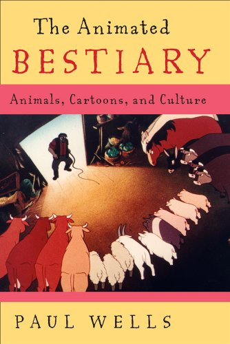 The Animated Bestiary: Animals, Cartoons, and Culture: Wells, Paul