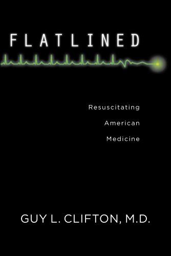 Flatlined: Resuscitating American Medicine: Dr. Guy Clifton