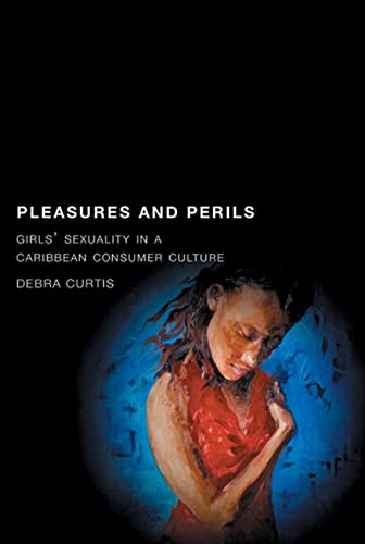 9780813544304: Pleasures and Perils: Girls' Sexuality in a Caribbean Consumer Culture (Rutgers Series in Childhood Studies)