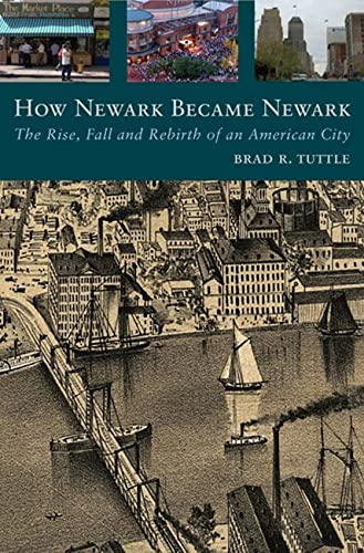 9780813544908: How Newark Became Newark: The Rise, Fall, and Rebirth of an American City