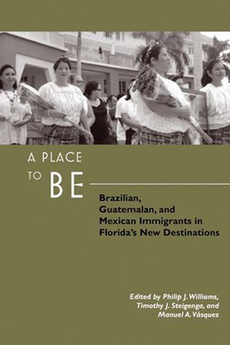 A Place to Be: Brazilian, Guatemalan, and Mexican Immigrants in Florida's New Destinations: ...