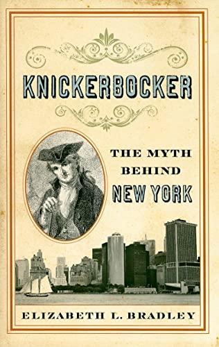 Knickerbocker: The Myth behind New York: Elizabeth L. Bradley