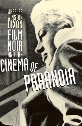 Film Noir and the Cinema of Paranoia: Dixon, Wheeler Winston