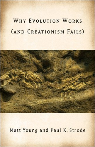 Why Evolution Works (and Creationism Fails): Young, Matt, Strode, Professor Paul