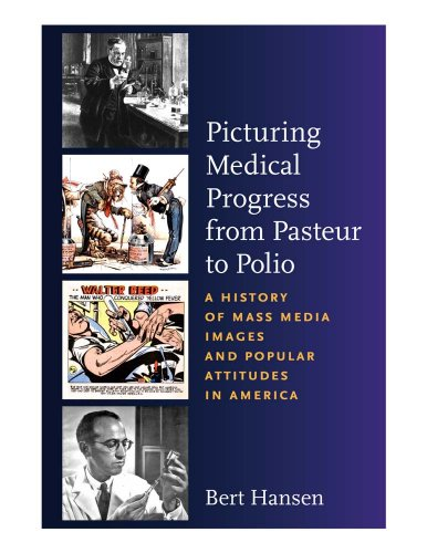 9780813545769: Picturing Medical Progress from Pasteur to Polio: A History of Mass Media Images and Popular Attitudes in America