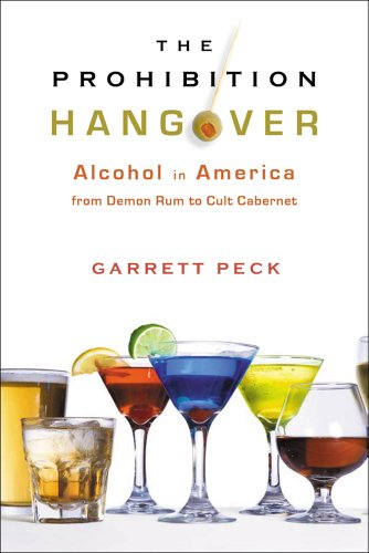 The Prohibition Hangover: Alcohol in America from Demon Rum to Cult Cabernet: Mr. Garrett Peck