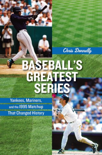 9780813546629: Baseball's Greatest Series: Yankees, Mariners, and the 1995 Matchup That Changed History