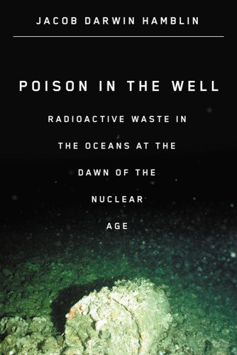 9780813546742: Poison in the Well: Radioactive Waste in the Oceans at the Dawn of the Nuclear Age