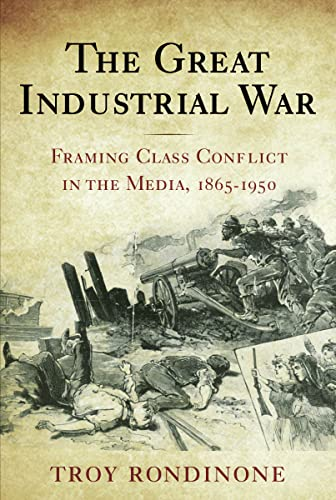 9780813546834: The Great Industrial War: Framing Class Conflict in the Media, 1865-1950