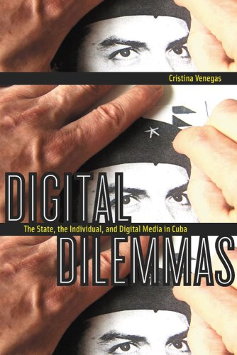 Digital Dilemmas: The State, the Individual, and Digital Media in Cuba (New Directions in ...