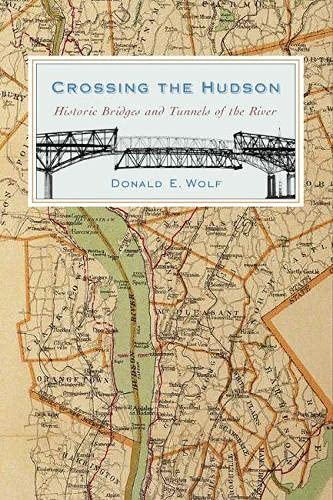 Crossing the Hudson: Historic Bridges and Tunnels of the River (Hardcover): Donald E. Wolf