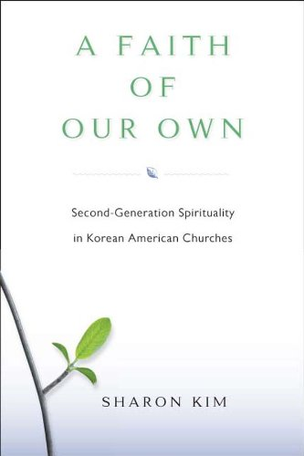 A Faith Of Our Own: Second-Generation Spirituality in Korean American Churches: Kim, Professor ...