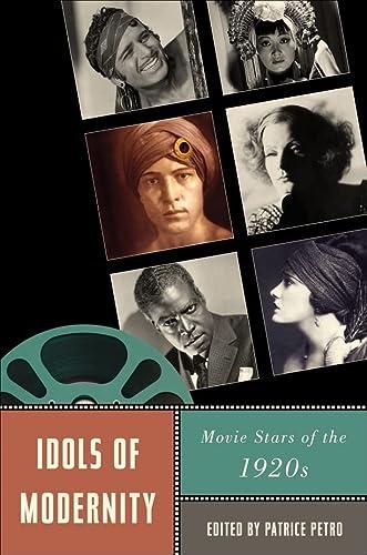 Idols of Modernity: Movie Stars of the 1920s (Paperback): Patrice Petro
