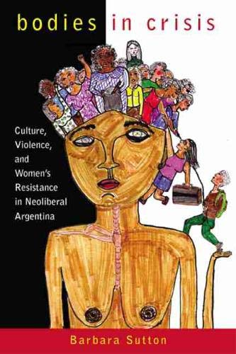 9780813547404: Bodies in Crisis: Culture, Violence, and Women's Resistance in Neoliberal Argentina