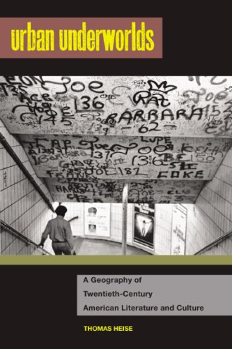 Urban Underworlds: A Geography of Twentieth-Century American Literature and Culture (The American ...