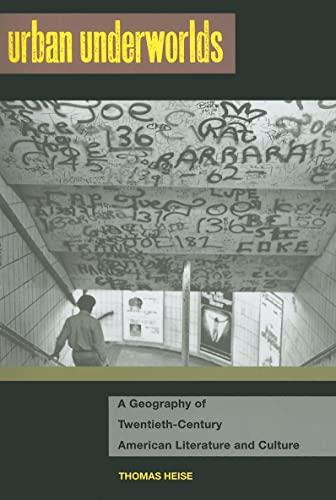 Urban Underworlds: A Geography of Twentieth-Century American Literature and Culture (Paperback): ...