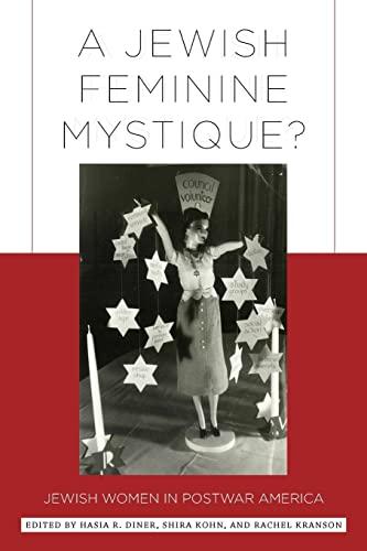 A Jewish Feminine Mystique?: Jewish Women in: Editor-Prof. Hasia Diner;