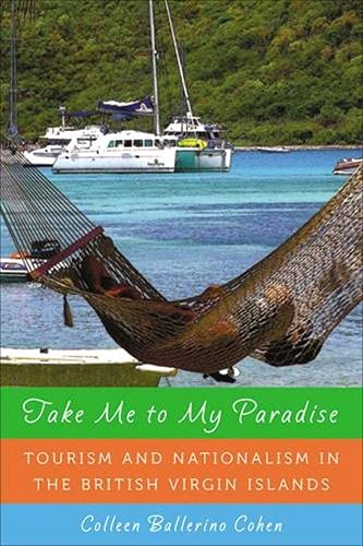 9780813548104: Take Me to My Paradise: Tourism and Nationalism in the British Virgin Islands