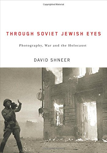 9780813548845: Through Soviet Jewish Eyes: Photography, War, and the Holocaust (Jewish Cultures of the World)