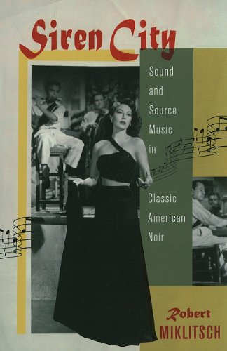 Siren City: Sound and Source Music in Classic American Noir: Miklitsch, Professor Robert
