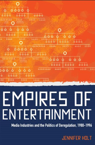 Empires of Entertainment: Media Industries and the Politics of Deregulation, 1980-1996: Professor ...