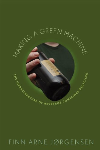 9780813550541: Making a Green Machine: The Infrastructure of Beverage Container Recycling (Studies in Modern Science, Technology, and the Environment)
