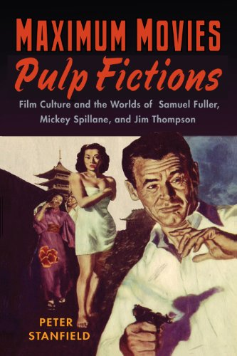 Maximum Movies--Pulp Fictions: Film Culture and the Worlds of Samuel Fuller, Mickey Spillane, and ...