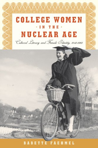 College Women In The Nuclear Age: Cultural Literacy and Female Identity, 1940-1960: Faehmel, ...