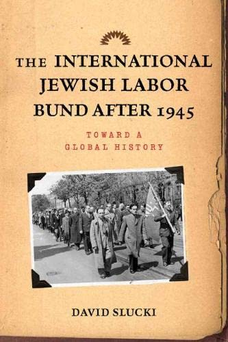 The International Jewish Labor Bund after 1945: Toward a Global History: Slucki, Dr. David