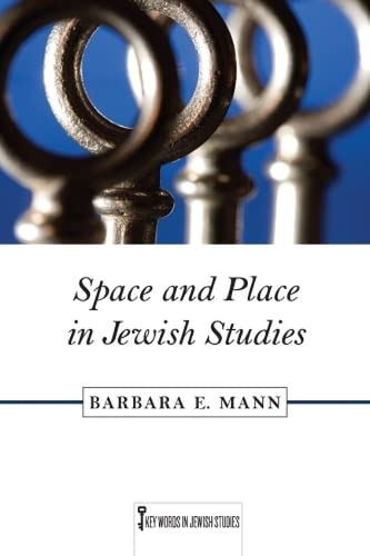Space and Place in Jewish Studies (Key Words in Jewish Studies): Barbara E. Mann