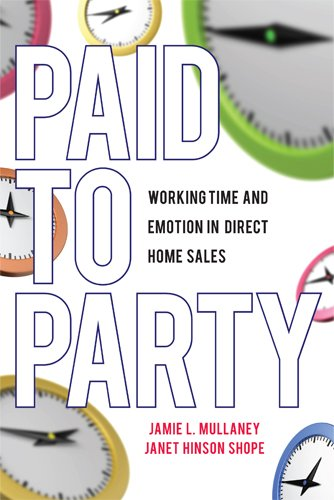 Paid to Party: Working Time and Emotion in Direct Home Sales: Mullaney, Jamie L.; Shope, Janet ...