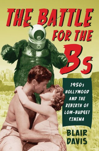 The Battle for the Bs: 1950s Hollywood and the Rebirth of Low-Budget Cinema: Davis, Blair